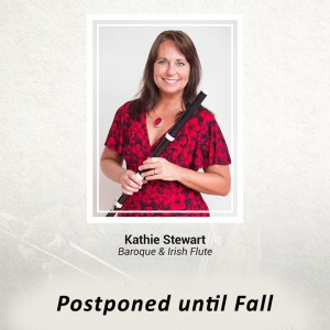 Kathie Stewart, Baroque & Irish Flute (Postponed until Fall)